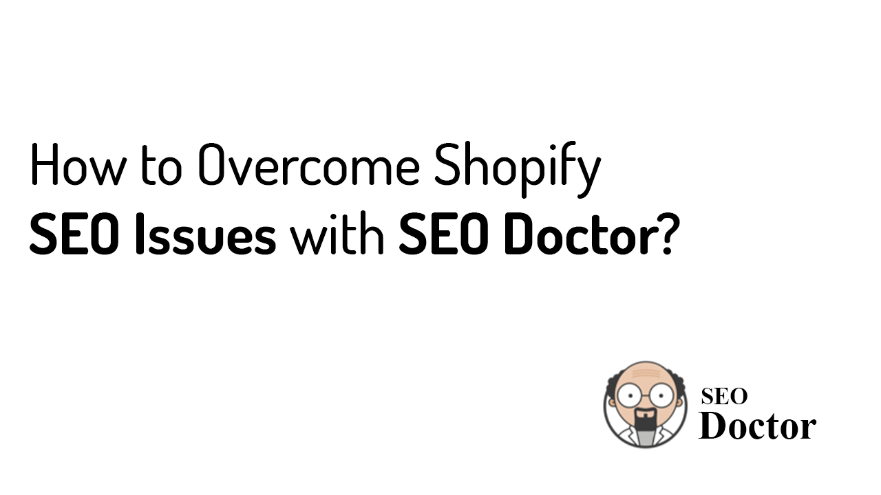 How to Overcome Shopify SEO Issues with SEO Doctor?