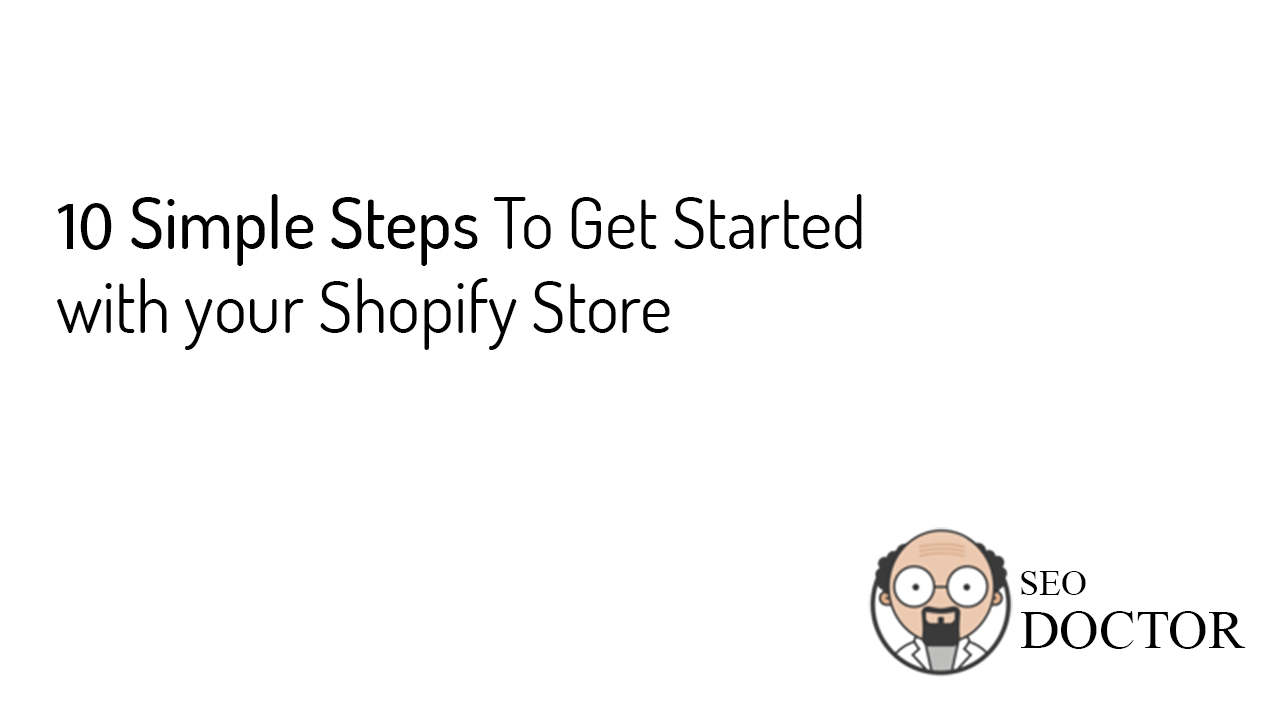 10 Simple Steps To Get Started with your Shopify Store - Feature Image