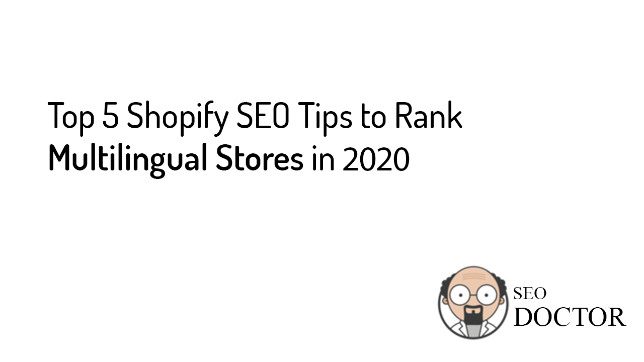 Top 5 Shopify SEO Tips to Rank Multilingual Stores in 2020 - SEO Doctor App