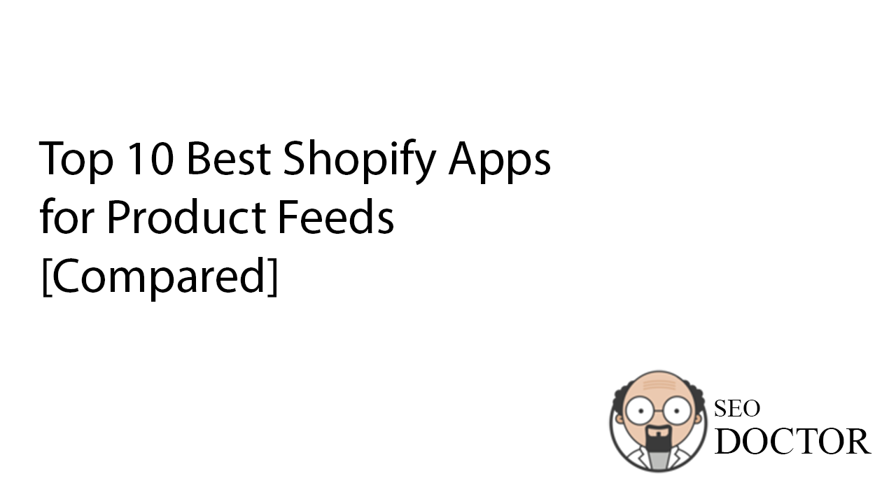 Top 10 Best Shopify Apps for Product Feeds [Compared] - Cover Image